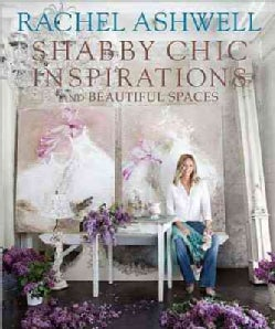 Rachel Ashwell Shabby Chic Inspirations and Beautiful Spaces (Hardcover)