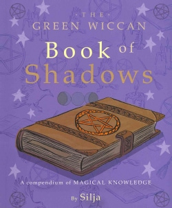 The Green Wiccan Book of Shadows: A Compendium of Magical Knowledge (Paperback)
