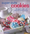 Super-Cute Cookies: 35 Easy to Make and Decorate Cookie Projects (Hardcover)