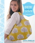 Sew What You Love: The Easiest, Prettiest Projects Ever (Spiral bound)