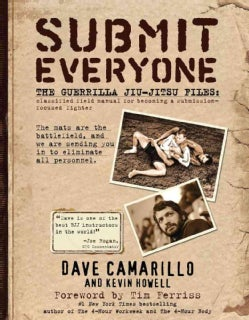 Submit Everyone: The Guerrilla Jiu-jitsu Files: Classified Field Manual for Becoming a Submission-focused Fighter (Paperback)