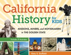 California History for Kids: Missions, Miners, and Moviemakers in the Golden State: Includes 21 Activities (Paperback)