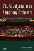 The Great American Symphony Orchestra: A Behind-the-Scenes Look at Its Artistry, Passion, and Heartache (Paperback)