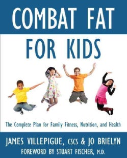 Combat Fat for Kids: The Complete Plan for Family Fitness, Nutrition, and Health (Paperback)