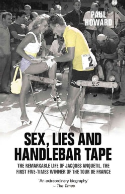 Sex, Lies and Handlebar Tape: The Remarkable Life of Jacques Anquetil, The First Five-Times Winner of the Tour De... (Paperback)