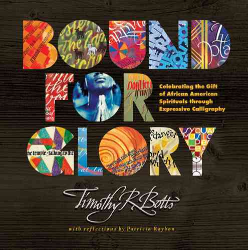 Bound for Glory: Celebrating the Gift of African American Spirituals Through Expressive Calligraphy (Hardcover)