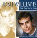 Josh Williams - Now That You're Gone