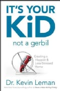 It's Your Kid, Not a Gerbil: Creating a Happier, Less-Stressed Home (Paperback)