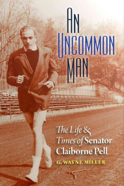 An Uncommon Man: The Life & Times of Senator Claiborne Pell (Hardcover)
