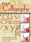 Start Calligraphy: All the Techniques and Tips You Need to Get You Started (Paperback)
