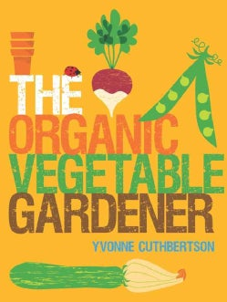 The Organic Vegetable Gardener (Paperback)