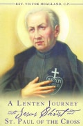 A Lenten Journey With Jesus Christ and St. Paul of the Cross: Daily Gospel Readings With Selections from the Writ... (Paperback)