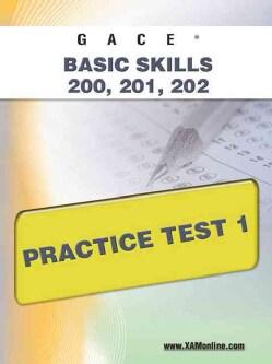 Gace Basic Skills 200, 201, 202: Practice Test 1 (Paperback)