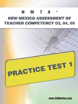 Nmta New Mexico Assessment of Teacher Competency 03, 04, 05 Practice Test 1 (Paperback)