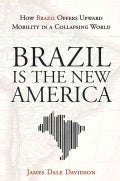 Brazil Is the New America: How Brazil Offers Upward Mobility in a Collapsing World (Hardcover)