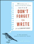 Don't Forget to Write for the Elementary Grades: 50 Enthralling and Effective Writing Lessons--Ages 5 to 12 (Paperback)