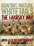 Hunting Mature Whitetails The Lakosky Way: Quality Deer Management With Lee & Tiffany Lakosky (Hardcover)