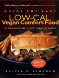 Quick and Easy Low-Cal Vegan Comfort Food: 150 Down-Home Recipes Packed With Flavor, Not Calories (Paperback)