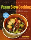 Quick and Easy Vegan Slow Cooking: More Than 150 Tasty, Nourishing Recipes That Practically Make Themselves (Paperback)