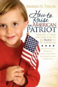 How to Raise an American Patriot: Making It Okay for Our Kids to Be Proud to Be American (Paperback)