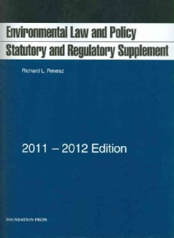 Environmental Law and Policy 2011-2012: Statutory and Regulatory Supplement (Paperback)