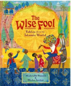 The Wise Fool: Fables from the Islamic World (Hardcover)