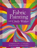Fabric Painting With Cindy Walter: A Beginner's Guide, 11 Techniques, From Colorwashes To Painted Quilts (Paperback)