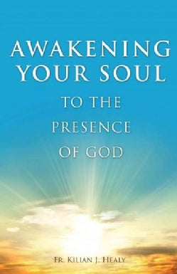 Awakening Your Soul to the Presence of God: How to Walk With Him Daily and Dwell in Friendship With Him Forever (Paperback)