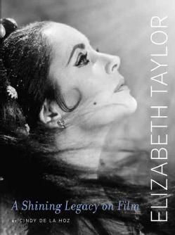 Elizabeth Taylor: A Shining Legacy on Film (Hardcover)