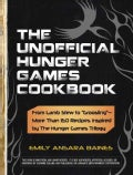 "The Unofficial Hunger Games Cookbook: From Lamb Stew to ""Groosling""- More Than 150 Recipes Inspired by The Hunger... (Hardcover)"