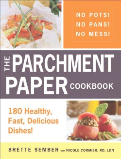 The Parchment Paper Cookbook: 180 Healthy, Fast, Delicious Dishes! (Paperback)