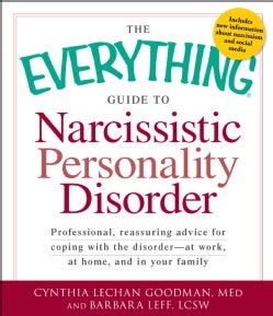 The Everything Guide to Narcissistic Personality Disorder: Professional, Reassuring Advice for Coping With the Di... (Paperback)