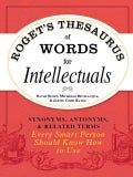 Roget's Thesaurus of Words for Intellectuals: Synonyms, Antonyms, & Related Terms Every Smart Person Should Know ... (Paperback)