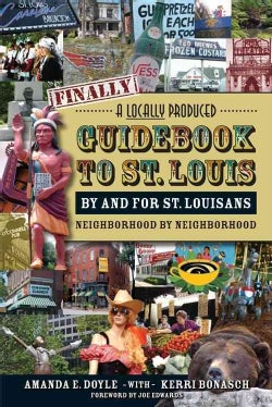 Finally, A Locally Produced Guidebook to St. Louis by and for St. Louisans, Neighborhood by Neighborhood (Paperback)
