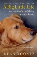 A Big Little Life: A Memoir of a Joyful Dog Named Trixie (Paperback)
