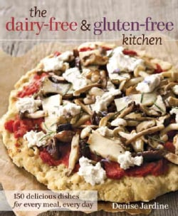 The Dairy-Free & Gluten-Free Kitchen: 150 Delicious Dishes For Every Meal, Every Day (Paperback)