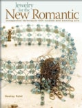 Jewelry for the New Romantic: Unexpected Techniques With Crystals and Beading Wire (Paperback)