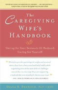 The Caregiving Wife's Handbook: Caring for your Seriously Ill Husband, Caring for Yourself (Paperback)
