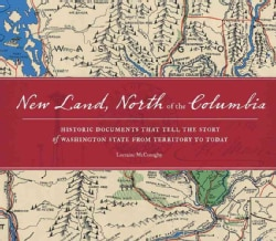 New Land, North of the Columbia: Historic Documents That Tell the Story of Washington State from Territory to Today (Hardcover)