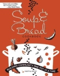 Soup & Bread Cookbook: Building Community One Pot at a Time (Paperback)