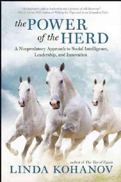 The Power of the Herd: A Nonpredatory Approach to Social Intelligence, Leadership, and Innovation (Hardcover)