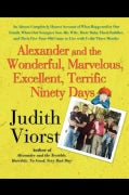 Alexander and the Wonderful, Marvelous, Excellent, Terrific Ninety Days: An Almost Completely Honest Account of W... (Paperback)