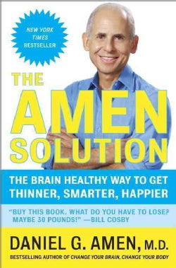 The Amen Solution: The Brain Healthy Way to Get Thinner, Smarter, Happier (Paperback)