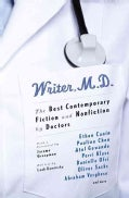 Writer, M.D.: The Best Contemporary Fiction and Nonfiction by Doctors (Paperback)