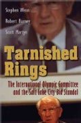 Tarnished Rings: The International Olympic Committee and the Salt Lake City Bid Scandal (Hardcover)