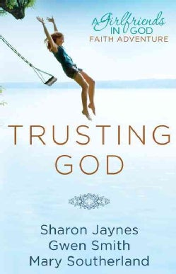 Trusting God: A Girlfriends in God Faith Adventure (Paperback)