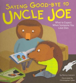 Saying Good-Bye to Uncle Joe: What to Expect When Someone You Love Dies (Hardcover)