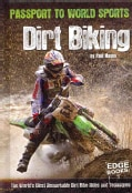 Dirt Biking: The World's Most Remarkable Dirt Bike Rides and Techniques (Hardcover)
