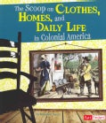 The Scoop on Clothes, Homes, and Daily Life in Colonial America (Paperback)