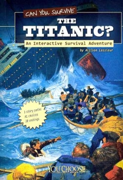 Can You Survive the Titanic?: An Interactive Survival Adventure (Paperback)
